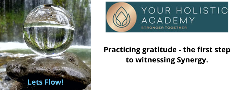 Practicing gratitude - the first step to witnessing Synergy.